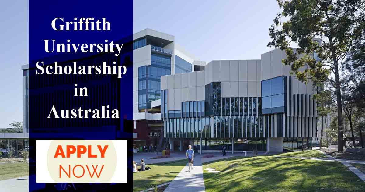 Học bổng tại Griffith University – Úc (P4)