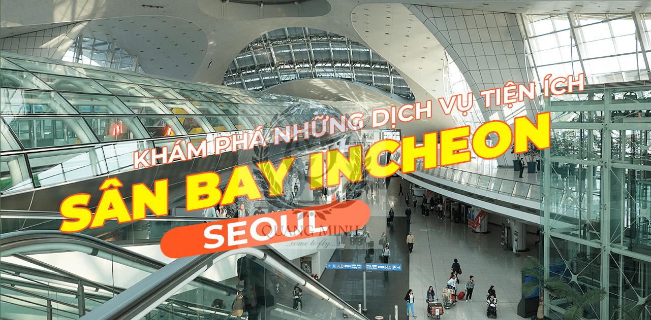Những dịch vụ tiện ích tại Sân bay quốc tế Incheon – Hàn Quốc (P1)